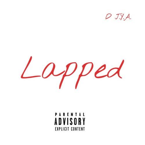 Lapped by D J.Y.A.