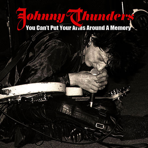You Can't Put Your Arms Around A Memory (Rare Version) by Johnny Thunders