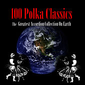 100 Polka Classics - The Greatest Accordion Collection On Earth by The Accordion Polka Band