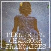 Pleurer en chansons françaises von Various Artists