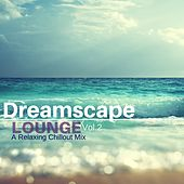 Dreamscape Lounge 2: A Relaxing Chillout Mix by Various Artists