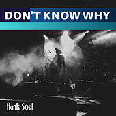 Don't Know Why de Hank Soul