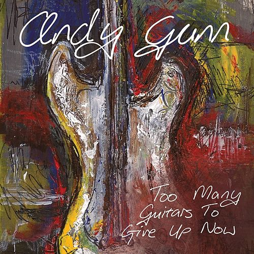 Too Many Guitars to Give up Now by Andy Gunn