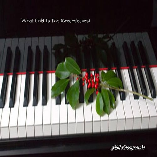 What Child Is This (Greensleeves) by Phil Casagrande