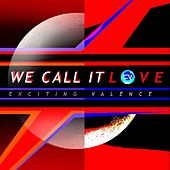 We Call It Love by Exciting Valence