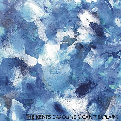 Caroline (I Can't Explain) by The Kents