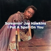 I Put a Spell on You (NYC '74 Mix) by Screamin' Jay Hawkins
