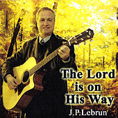 The Lord Is On His Way by J.P. Lebrun