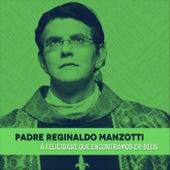 A Felicidade Que Encontramos em Deus (Ao Vivo) de Padre Reginaldo Manzotti