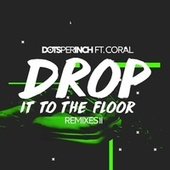 Drop It to the Floor (Remixes II) de Dots Per Inch