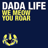 We Meow, You Roar von Dada Life