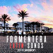 Formentera Latin Songs 2018 Session by Various Artists