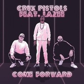 Come Forward (feat. Lazee) by Crux Pistols