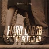 Hard Labor Side of Gettin On by Buffalo Gospel