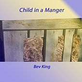 Child in a Manger by Bev King