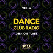 Dance Club Radio, Vol. 5 (Delicious Tunes) by Various Artists