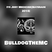 Its Just Medicine(Haterade 2018) by BulldogTheMC