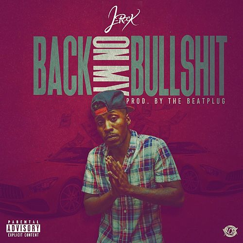 Back on My BullShit by J-Rock