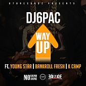 Way Up (feat. Young Star, Bankroll Fresh & K-Camp) by DJ 6 Pac
