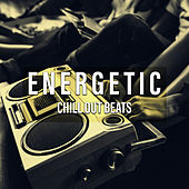 Energetic Chill Out Beats von Chillout Lounge