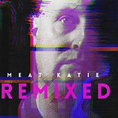 Remixed - EP by Meat Katie