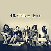 15 Chilled Jazz by Relaxing Piano Music