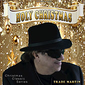 Holy Christmas by Trade Martin