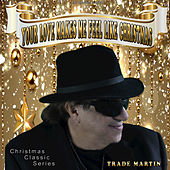 Your Love Makes Me Feel Like Christmas by Trade Martin