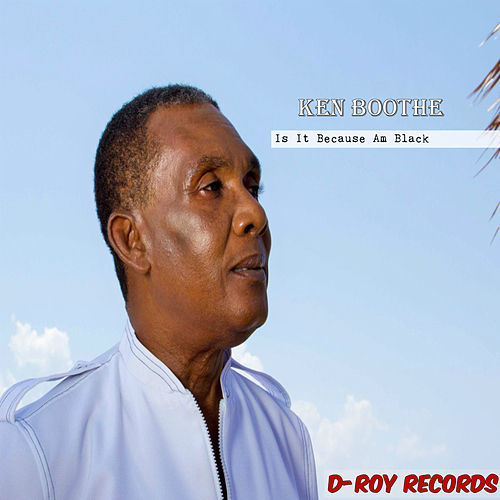 Is It Because Am Black by Ken Boothe