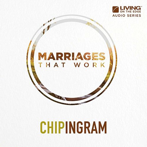Marriages That Work by Chip Ingram