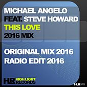 This Love 2016 Mix (feat. Steve Howard) by Michael Angelo