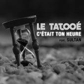 C'était ton heure by Le Tatooé