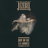 How Do You Say Goodbye (To Someone You Love?) de Gene Loves Jezebel