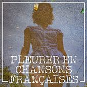 Pleurer en chansons françaises by Various Artists