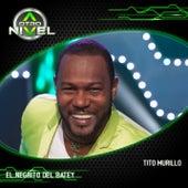 El Negrito Del Batey (Tito Murillo) de A Otro Nivel 2017