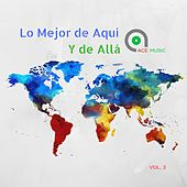 Lo Mejor de Aquí y de Allá (Vol.3) by Various Artists