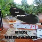 Bad Influence by Ben Benjamin