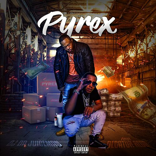 Pyrex (feat. Decatur Redd) by OJ Da Juiceman