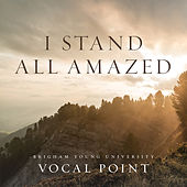 I Stand All Amazed by BYU Vocal Point