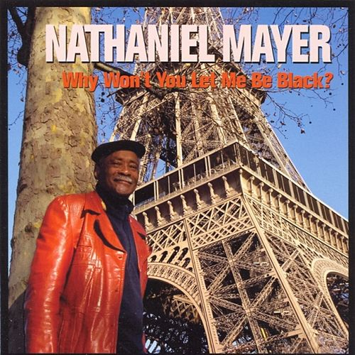 Why Won't You Let Me Be Black? by Nathaniel Mayer