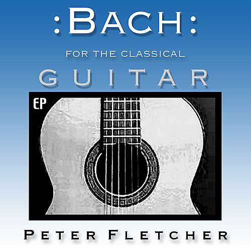 Bach for the Classical Guitar by Peter Fletcher
