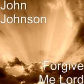 Forgive Me Lord by John Johnson