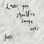 Lover, You Should've Come Over von SuRie