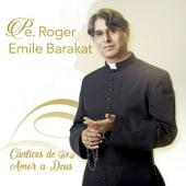 Cânticos de Amor a Deus by Padre Roger Emile Barakat