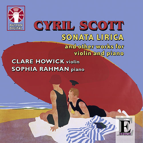 Cyril Scott: Sonata Lirica & Other Works for Violin and Piano by Clare Howick