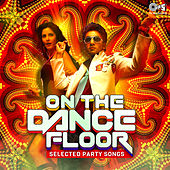 Selected Party Songs: On the Dance Floor by Various Artists
