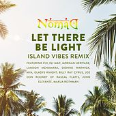 Let There Be Light (Island Vibes Remix) [feat. Fiji, Eli Mac, Morgan Heritage, Landon McNamara, Dionne Warwick, Mya, Gladys Knight, Billy Ray Cyrus, Joe Don Rooney, John Elefante & Makua Rothman] by Nomad