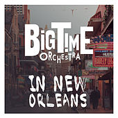 Big Time Orchestra in New Orleans de Big Time Orchestra