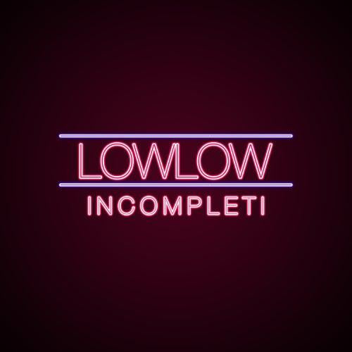 Incompleti di Low Low