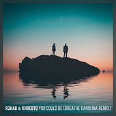 You Could Be (Breathe Carolina Remix) by R3HAB